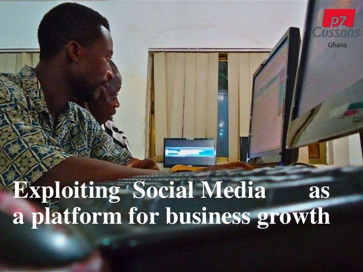 Exploiting  Social Media       as a platform for business growth<br />
