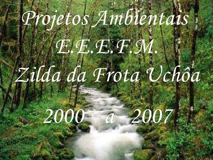Projetos Ambientais  E.E.E.F.M. Zilda da Frota Uchôa 2000  a  2007