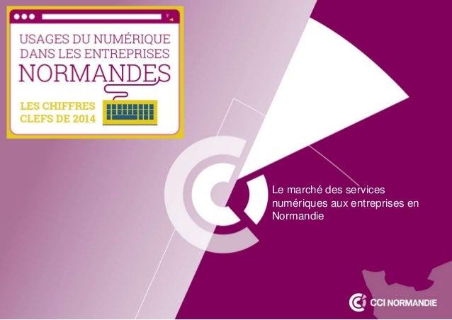 Le marché des services  numériques aux entreprises en  Normandie
