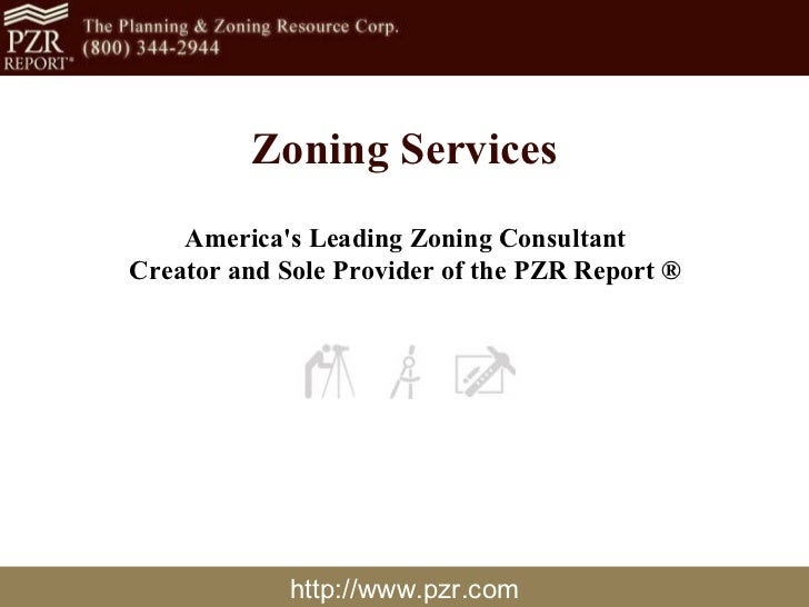 Zoning Services America's Leading Zoning Consultant Creator and Sole Provider of the PZR Report ® http://www.pzr.com
