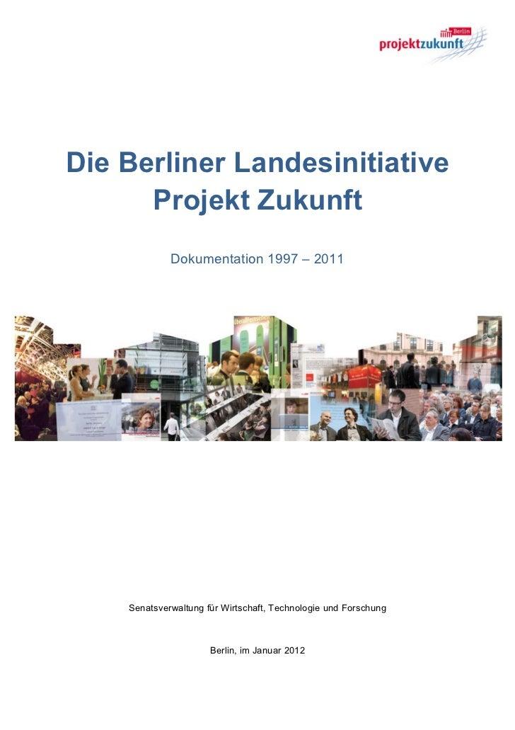 Die Berliner Landesinitiative      Projekt Zukunft             Dokumentation 1997 – 2011    Senatsverwaltung für Wirtschaf...