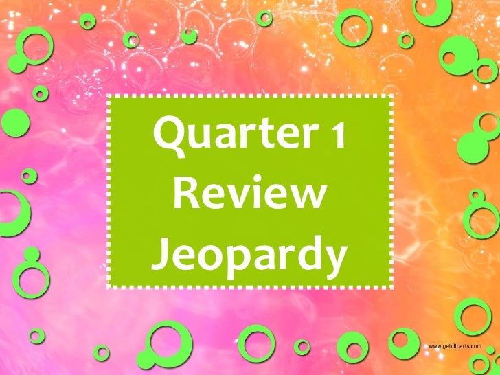 Quarter 1 Review Jeopardy