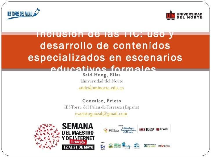 Said Hung, Elias Universidad del Norte [email_address]   Gonzalez, Prieto IES Torre del Palau de Terrassa (España) [email_...