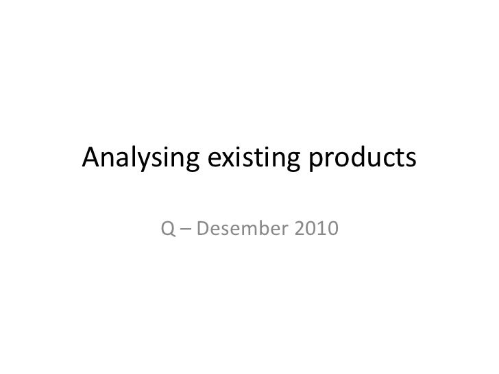 Analysing existing products      Q – Desember 2010