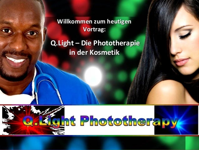 Willkommen zum heutigenWillkommen zum heutigen Vortrag:Vortrag: Q.Light – Die PhototherapieQ.Light – Die Phototherapie in ...