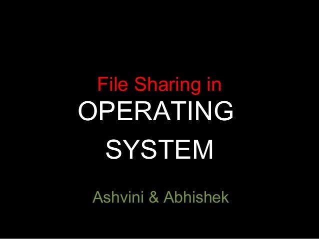 File Sharing in  OPERATING SYSTEM Ashvini & Abhishek