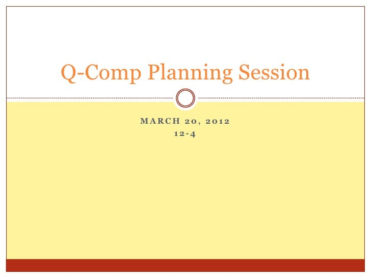 Q-Comp Planning Session       MARCH 20, 2012           12-4