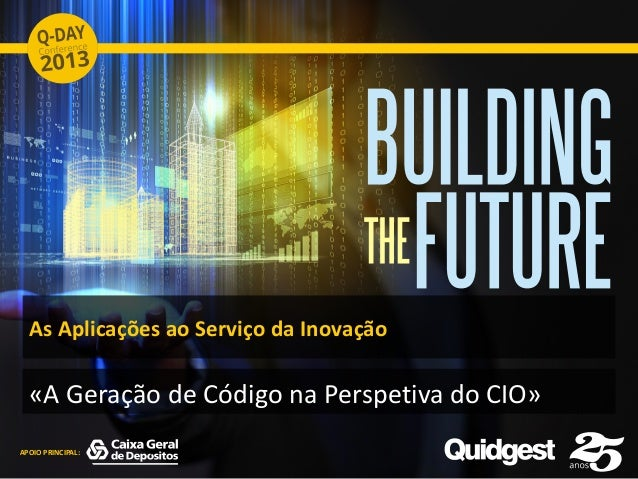 APOIO PRINCIPAL: As Aplicações ao Serviço da Inovação «A Geração de Código na Perspetiva do CIO»