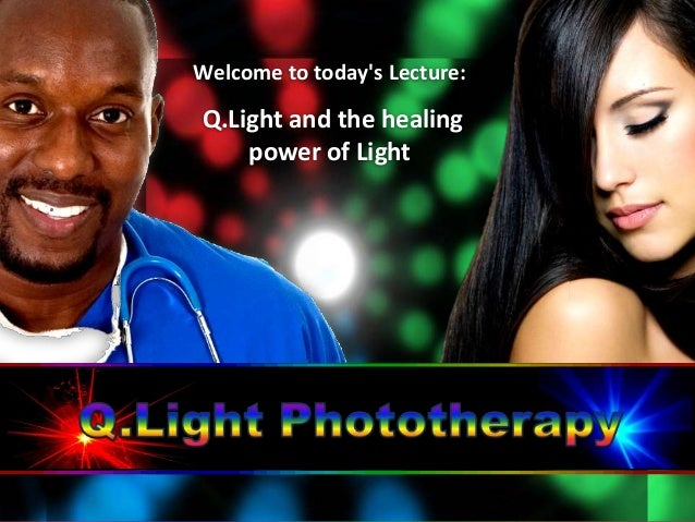 Welcome to todays Lecture:Q.Light and the healingpower of Light