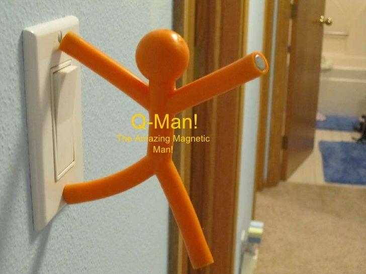 Q-Man! The Amazing Magnetic Man!