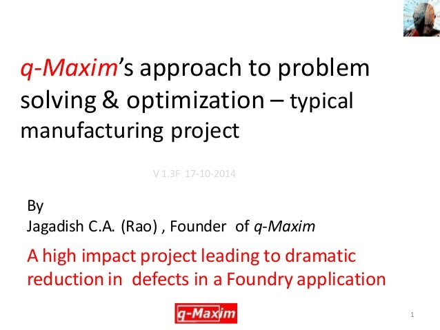 q-Maxim's approach to problem solving & optimization – typical manufacturing project  A high impact project leading to dra...