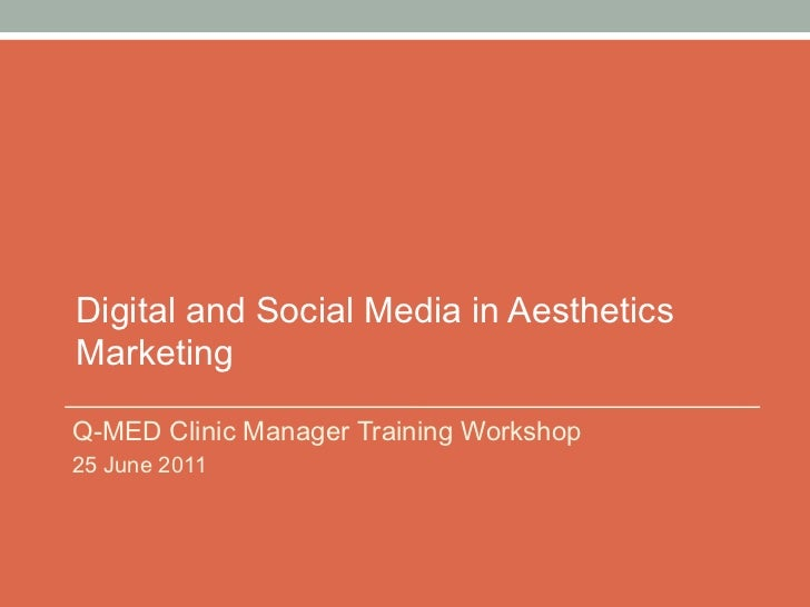 Digital and Social Media in AestheticsMarketingQ-MED Clinic Manager Training Workshop25 June 2011