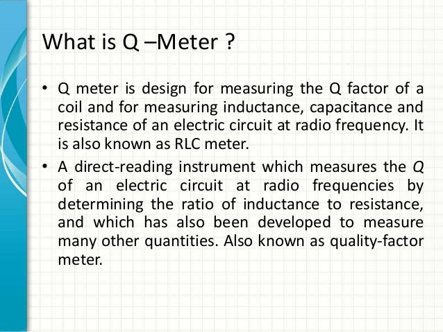 q meter Description although boonton company made a number of q-meters, the 260a probably represented the state of the art with two meters, it is straightforward to d.