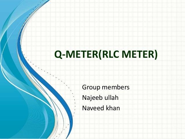 Q-METER(RLC METER) Group members Najeeb ullah Naveed khan