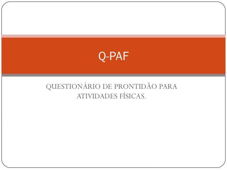 QUESTIONÁRIO DE PRONTIDÃO PARA ATIVIDADES FÍSICAS. Q-PAF
