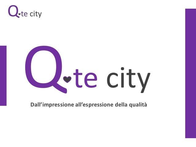 te cityDall'impressione all'espressione della qualità