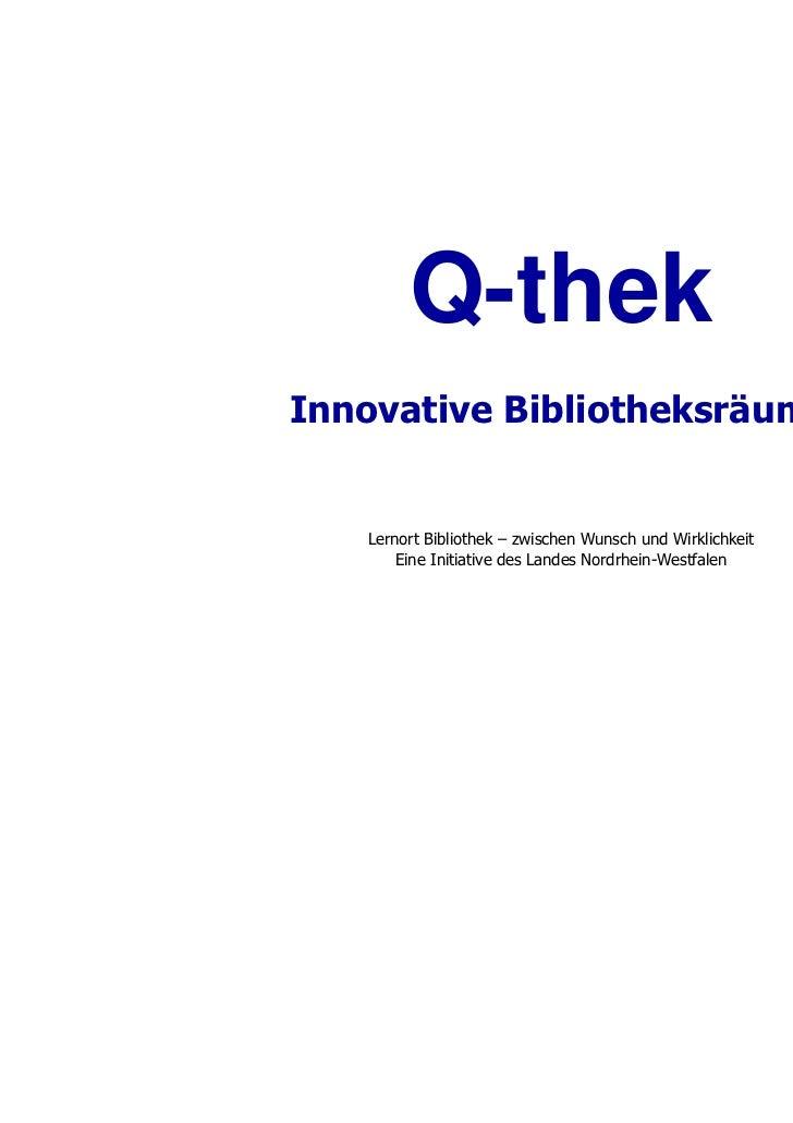 Q-thekInnovative Bibliotheksräume   Lernort Bibliothek – zwischen Wunsch und Wirklichkeit       Eine Initiative des Landes...
