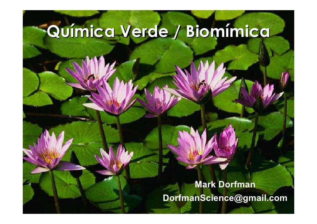 Química Verde / Biomímica                       Mark Dorfman             DorfmanScience@gmail.com