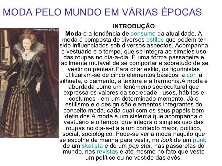 MODA PELO MUNDO EM VÁRIAS ÉPOCAS                               INTRODUÇÃO            Moda é a tendência de consumo da atua...