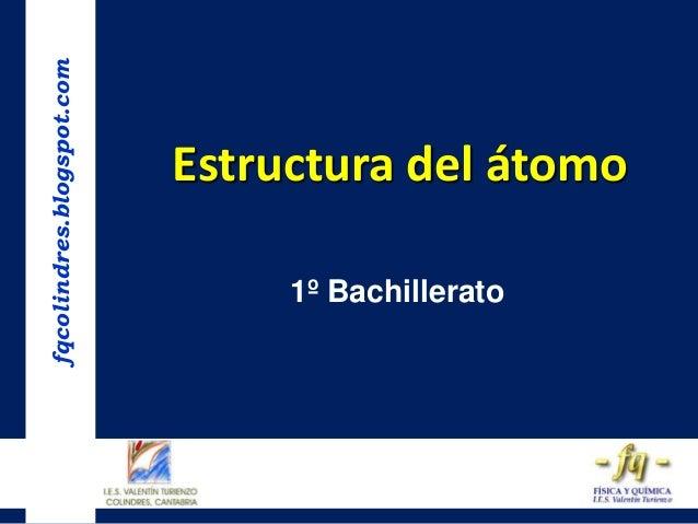 fqcolindres.blogspot.com  Estructura del átomo 1º Bachillerato