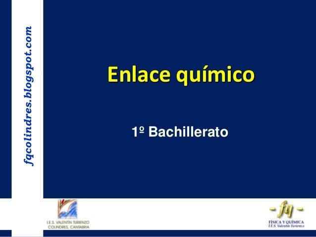 fqcolindres.blogspot.com  Enlace químico 1º Bachillerato