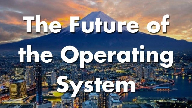 The Future of the Operating System
