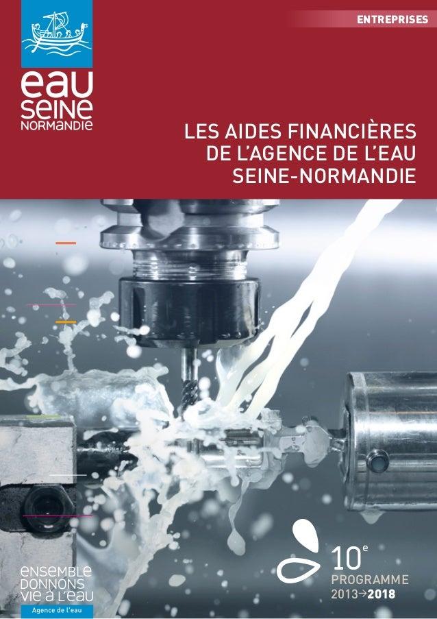 ENTREPRISES  LES AIDES FINANCIÈRES  DE L'AGENCE DE L'EAU  SEINE-NORMANDIE  10e  PROGRAMME  2013>2018