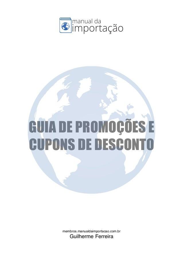 GUIA DE PROMOÇÕES E CUPONS DE DESCONTO membros.manualdaimportacao.com.br Guilherme Ferreira .membros
