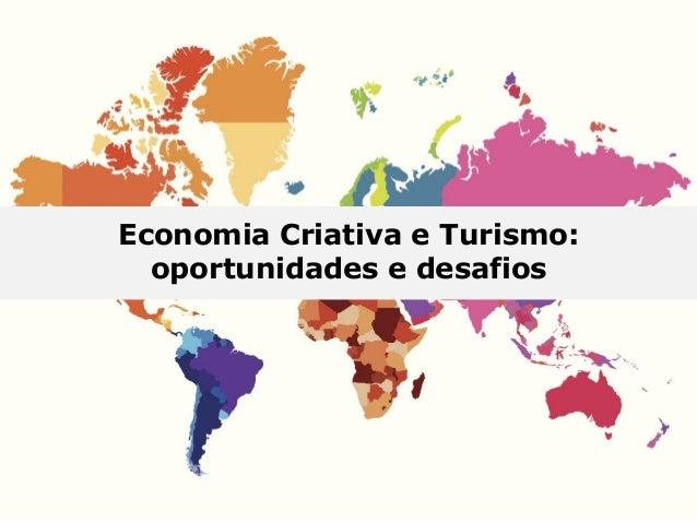 Economia Criativa e Turismo: oportunidades e desafios