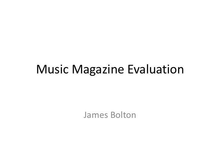 Music Magazine Evaluation        James Bolton