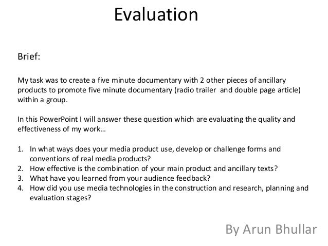 EvaluationBrief:My task was to create a five minute documentary with 2 other pieces of ancillaryproducts to promote five m...