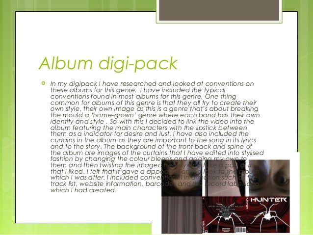 Album digi-pack In my digipack I have researched and looked at conventions onthese albums for this genre. I have included...