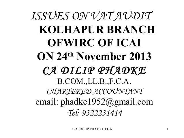 ISSUES ON VAT AUDIT  KOLHAPUR BRANCH OFWIRC OF ICAI ON 24th November 2013 CA DILIP PHADKE B.COM.,LL.B.,F.C.A. CHARTERED AC...