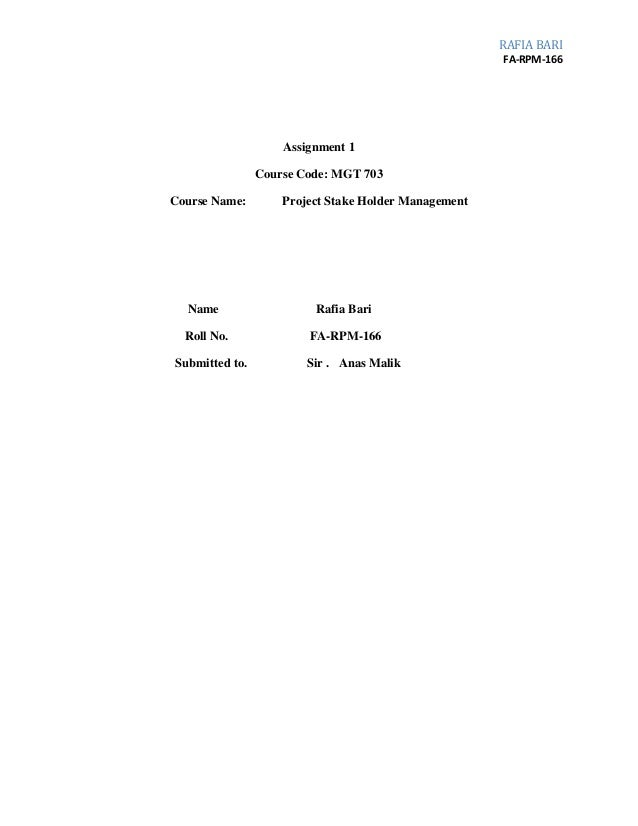 RAFIA BARI  FA-RPM-166  Assignment 1  Course Code: MGT 703  Course Name: Project Stake Holder Management  Name Rafia Bari ...