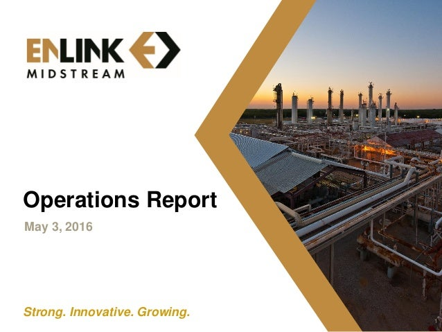 Strong. Innovative. Growing. Operations Report May 3, 2016 1