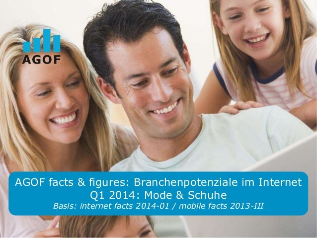 AGOF facts & figures: Branchenpotenziale im Internet Q1 2014: Mode & Schuhe Basis: internet facts 2014-01 / mobile facts 2...