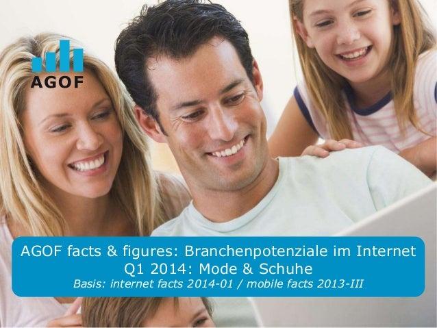 AGOF facts & figures: Branchenpotenziale im Internet Q1 2014: Mode & Schuhe Basis: internet facts 2014-01 / mobile facts 2...
