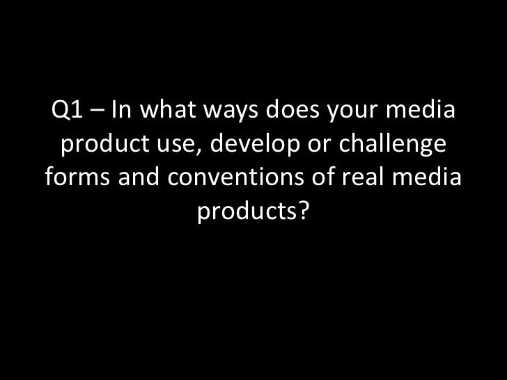 Q1 – In what ways does your media product use, develop or challenge forms and conventions of real media products?<br />