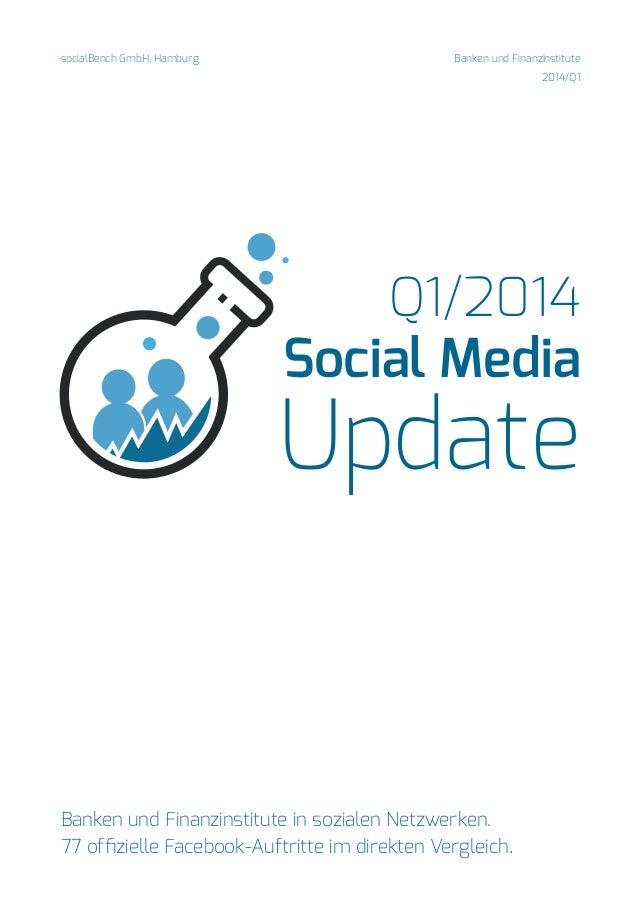 socialBench GmbH, Hamburg Banken und Finanzinstitute  2014/Q1  Q1/2014  Social Media  Update  Banken und Finanzinstitute i...