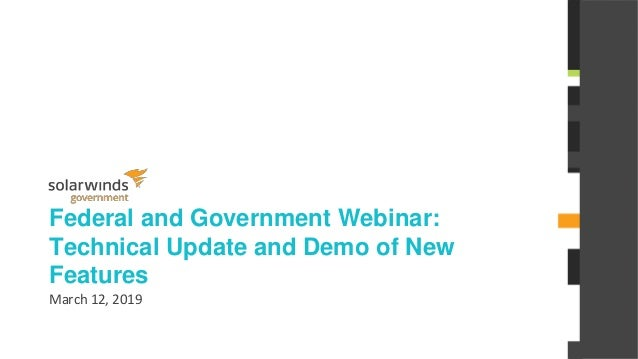 @solarwinds Federal and Government Webinar: Technical Update and Demo of New Features March 12, 2019