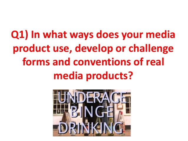 Q1) In what ways does your mediaproduct use, develop or challenge  forms and conventions of real        media products?