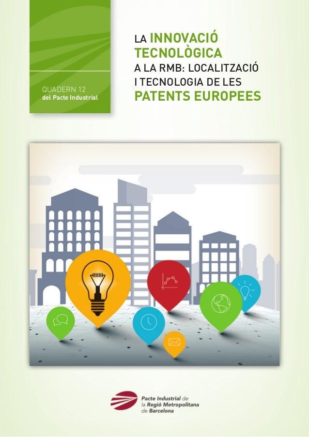 QUADERN 12 del Pacte Industrial LA INNOVACIÓ TECNOLÒGICA A LA RMB: LOCALITZACIÓ I TECNOLOGIA DE LES PATENTS EUROPEES