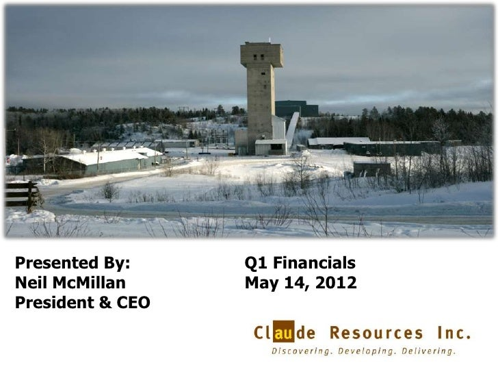 Presented By:     Q1 FinancialsNeil McMillan     May 14, 2012President & CEO                                  1