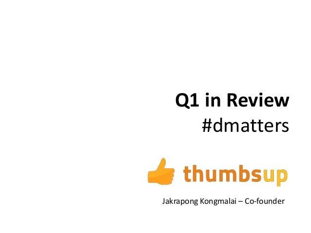 Q1 in Review     #dmattersJakrapong Kongmalai – Co-founder