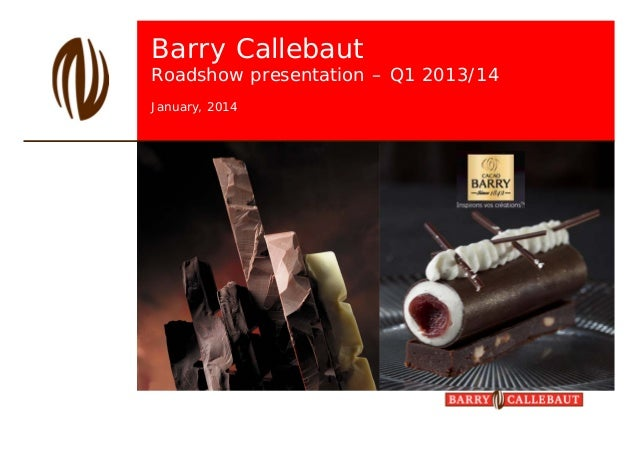 Barry Callebaut  Roadshow presentation – Q1 2013/14 January, 2014  Because we love chocolate…