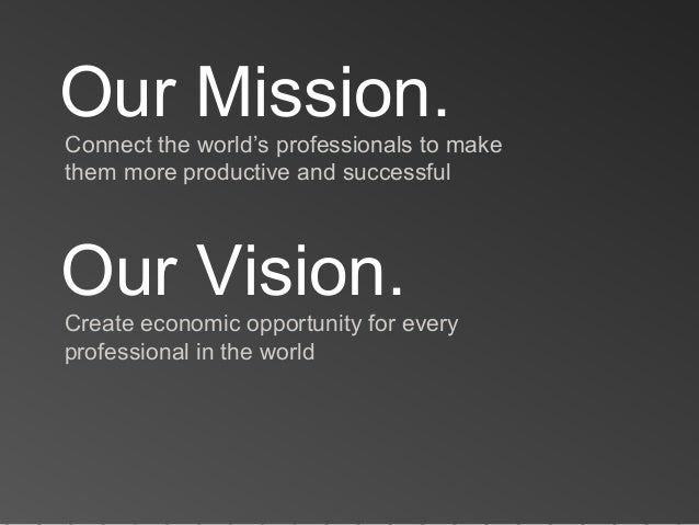 Connect the world's professionals to makethem more productive and successfulOur Mission.Our Vision.Create economic opportu...