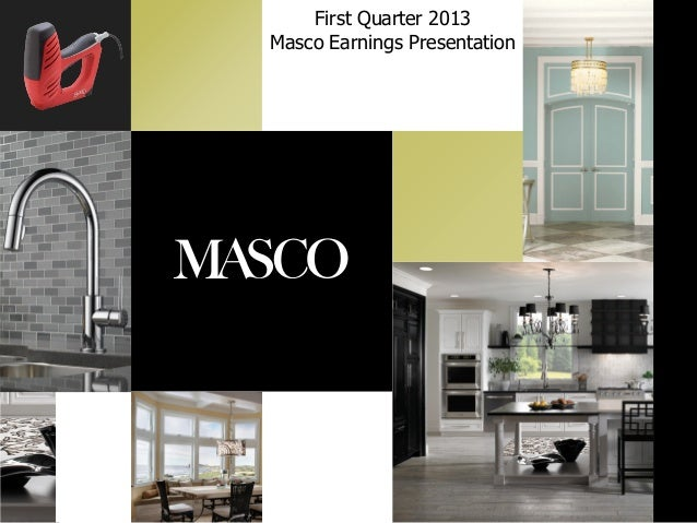 First Quarter 2013Masco Earnings Presentation