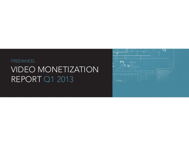 FREEWHEEL VIDEO MONETIZATION REPORT Q1 2013