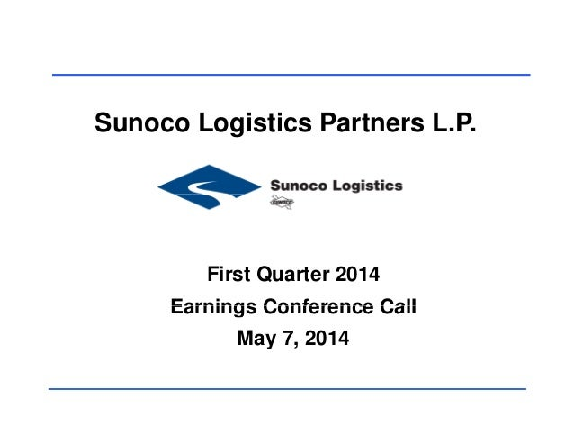 Sunoco Logistics Partners L.P. First Quarter 2014 Earnings Conference CallEarnings Conference Call May 7, 2014