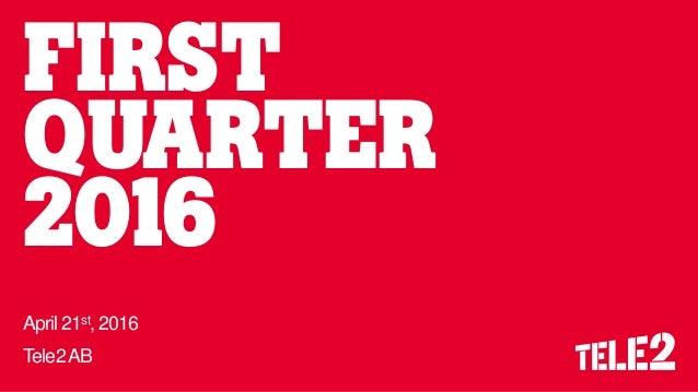 FIRST QUARTER 2016 April 21st, 2016 Tele2AB
